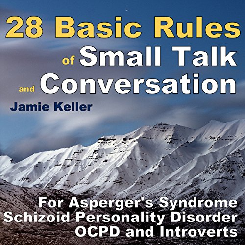 28 Basic Rules of Small Talk and Conversation: For Asperger's Syndrome, Schizoid Personality Disorder, OCPD, and Introverts cover art