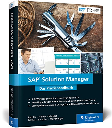 SAP Solution Manager: Upgrade und Funktionen von SolMan 7.2, inkl. ITSM, ChaRM, Test Suite, Lösungsdokumentation u.v.m. (SAP PRESS)