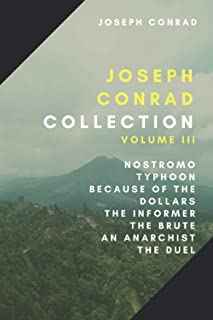 Joseph Conrad Collection: Volume III: Nostromo, Typhoon, Because of the Dollars, The Informer, The Brute, An Anarchist, Th...