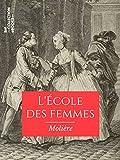 L'Ecole des femmes (Classiques) - Format Kindle - 9782346135905 - 2,49 €