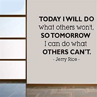Decals Stickers Wall Words Sayings Removable Lettering Wall Decal Quote Today I Will Do What Others Won't So Tomorrow I Can Do What Others Can't Jerry Rice Quote for Office