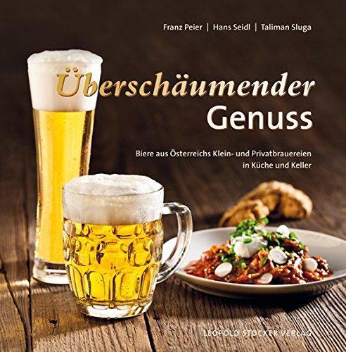Überschäumender Genuss: Biere aus Österreichs Klein- und Privatbrauereien in Küche und Keller