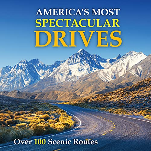 America's Most Spectacular Drives: Over 100 Scenic Routes