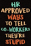 HR Approved Ways to Tell Coworkers They're Stupid: Gag Gift for Human Resources Employee Notebook Book - Office Gag Gifts for HR Department - Funny HR ... 9 Wide-Ruled Paper 108 pages Composition Book