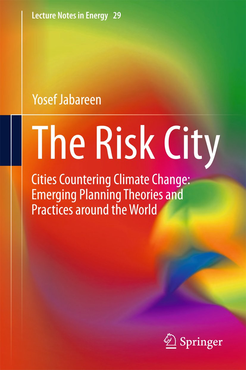 The Risk City: Cities Countering Climate Change: Emerging Planning Theories and Practices around the World (Lecture Notes in Energy Book 29)
