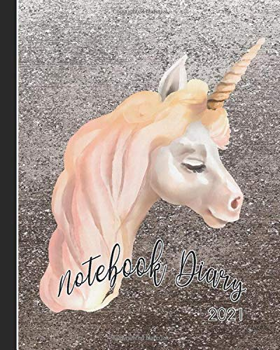 Notebook Diary 2021: Notebook planner - Weekly and monthly everyday organisation, schedule planning - Four pages per week encompassing a diary page, ... - Pretty unicorn head on silver cover