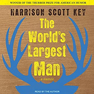 The World's Largest Man      A Memoir              By:                                                                                                                                 Harrison Scott Key                               Narrated by:                                                                                                                                 Harrison Scott Key                      Length: 9 hrs and 4 mins     57 ratings     Overall 4.9