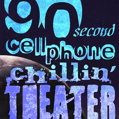 90-Second Cellphone Chilin' Theatre audiobook cover art