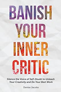Banish Your Inner Critic: Silence the Voice of Self-Doubt to Unleash Your Creativity and Do Your Best Work (A Gift for Art...