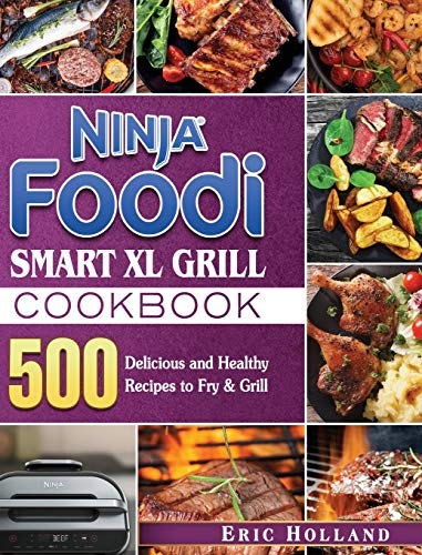 Ninja Foodi Smart XL Grill Cookbook: 500 Delicious and Healthy Recipes to Fry & Grill