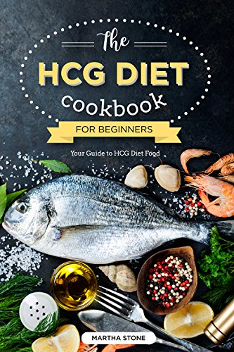 The HCG Diet Cookbook for Beginners - Your Guide to HCG Diet Food: The Only HCG Diet Plan That Any Newbie Can Follow (English Edition)