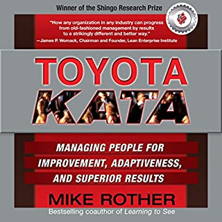 Toyota Kata     Managing People for Improvement, Adaptiveness and Superior Results              By:                                                                                                                                 Mike Rother                               Narrated by:                                                                                                                                 Todd Belcher                      Length: 7 hrs and 16 mins     20 ratings     Overall 4.5