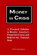 Money in Crisis - A Practical Solution to Resolve America's Financial System and Redeem the National Debt