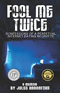 Fool Me Twice: Confessions of a Perpetual Internet Dating Neophyte