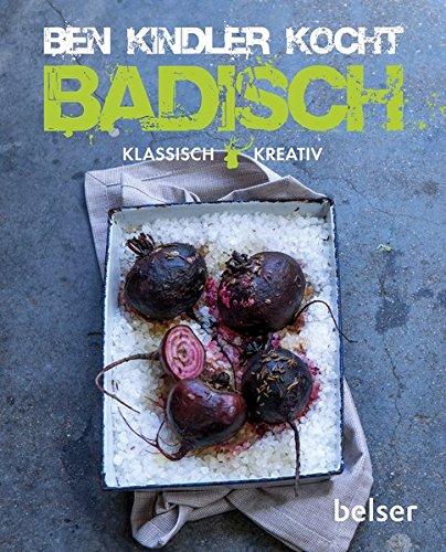 Ben Kindler kocht badisch: Klassisch und kreativ