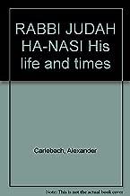 RABBI JUDAH HA-NASI His life and times