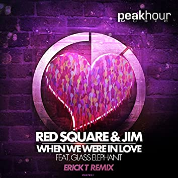 When We Were In Love Feat. Glass Elephant (Erick T Remix)