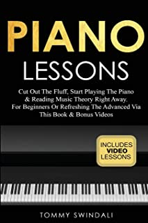 Piano Lessons: Cut Out The Fluff, Start Playing The Piano & Reading Music Theory Right Away. For Beginners Or Refreshing T...