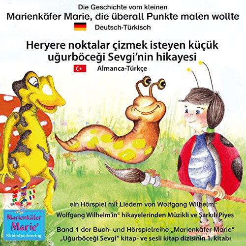 Die Geschichte vom kleinen Marienkäfer Marie, die überall Punkte malen wollte. Deutsch-Türkisch audiobook cover art