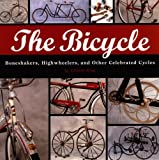 The Bicycle: Boneshakers, Highwheelers and Other Celebrated Cycles