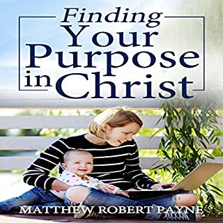 Finding Your Purpose in Christ                   By:                                                                                                                                 Matthew Robert Payne                               Narrated by:                                                                                                                                 Rick Vaught                      Length: 1 hr and 23 mins     1 rating     Overall 5.0