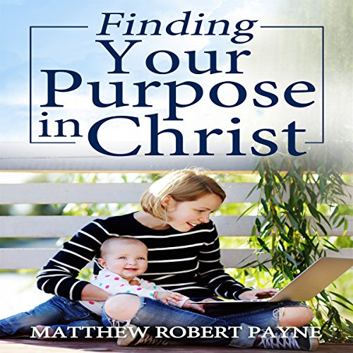 Finding Your Purpose in Christ audiobook cover art