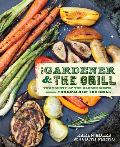 The Gardener & the Grill: The Bounty of the Garden Meets the Sizzle of the Grill (English Edition)