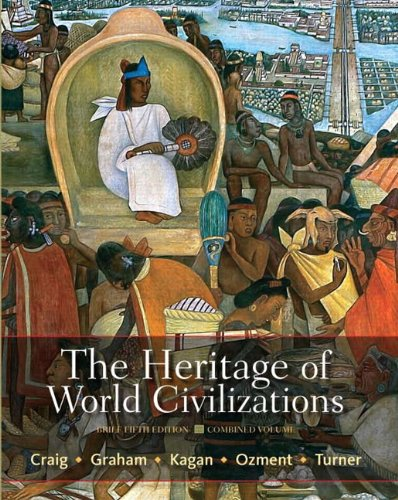 Compare Textbook Prices for The Heritage of World Civilizations: Brief Edition, Combined Volume 5 Edition ISBN 9780205835492 by Craig, Albert M.,Graham, William A.,Kagan, Donald M.,Ozment, Steven,Turner, Frank M.