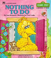 Nothing To Do (A Golden Book) (Sesame Street; A Growing Up Book) (featuring Jim Henson's Sesame Street Muppets) 0307290026 Book Cover