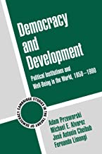 Democracy and Development: Political Institutions and Well-Being in the World, 1950-1990 (Cambridge Studies in the Theory of Democracy)