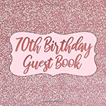 70th Birthday Guest Book: Rose Gold Glitter Seventieth Bday Guestbook for Women - 70 Year Old Birthday Sign In Book - Seventy Years Bday Party Memory ... for Message & Lines for Name and Address