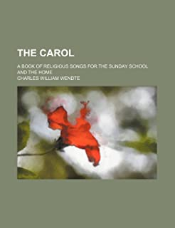 The Carol; A Book of Religious Songs for the Sunday School and the Home