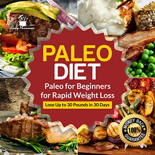 Paleo Diet: Paleo for Beginners for Rapid Weight Loss: Lose Up to 30 Pounds in 30 Days Paleo Diet Recipes Paleo Diet Cookbook Paleo Principles Paleo