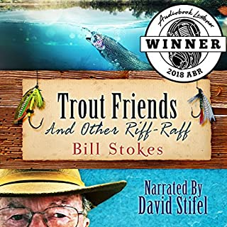Trout Friends and Other Riff-Raff     Stories About the Passion and Madness of Fishing              By:                                                                                                                                 Bill Stokes                               Narrated by:                                                                                                                                 David Stifel                      Length: 4 hrs and 59 mins     20 ratings     Overall 4.9