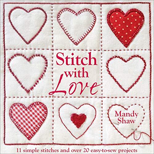 Stitch with Love: 11 Simple Stitches and Over 20 Easy-to-Sew Projects
