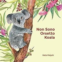 Non Sono Orsetto Koala: Libro illustrato per bambini sugli animali (Italiano). (Italian Edition)