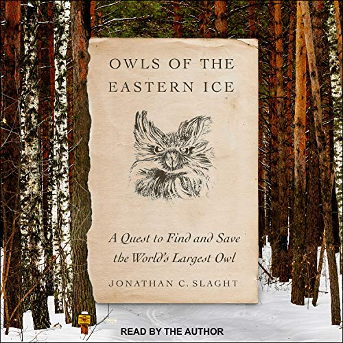 Owls of the Eastern Ice Audiobook By Jonathan C. Slaght cover art