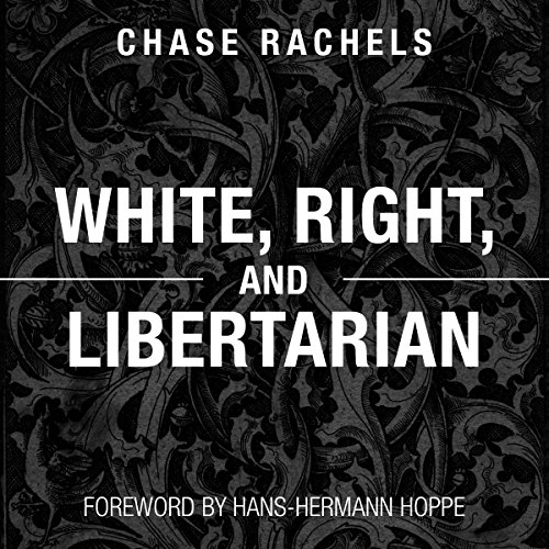 White, Right, and Libertarian                   By:                                                                                                                                 Christopher Chase Rachels                               Narrated by:                                                                                                                                 Robert Miller                      Length: 3 hrs and 57 mins     1 rating     Overall 5.0