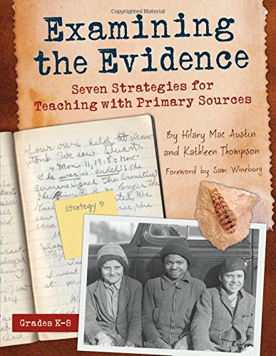 Examining The Evidence Seven Strategies For Teaching With Primary Sources Maupin House