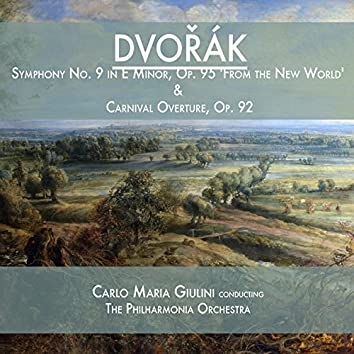 Dvořák: Symphony No. 9 in E Minor, Op. 95 'From the New World' & Carnival Overture, Op. 92