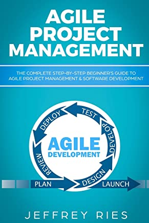 Agile Project Management: The Complete Step-By-Step Beginner