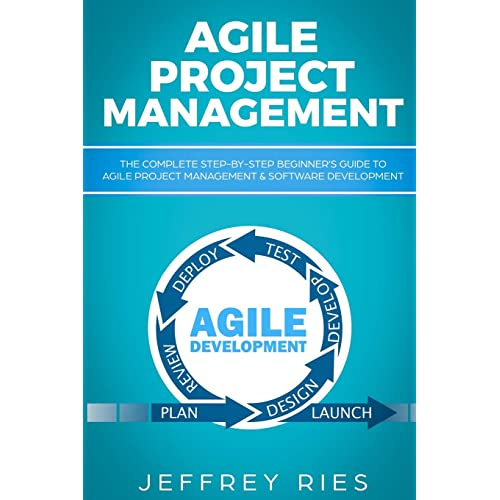 Agile Project Management: The Complete Step-by-Step Beginner's Guide to Agile Project Management & Software Development (Lean Guides for Scrum, Kanban, Sprint, DSDM XP & Crystal)