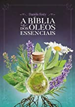 A Bíblia dos óleos Essenciais