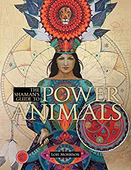 The Shaman S Guide To Power Animals Kindle Edition By Morrison Lori Politics Social Sciences Kindle Ebooks Amazon Com