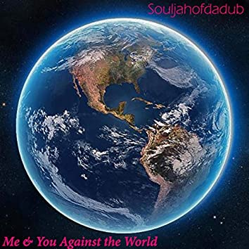 Me & You Against the World