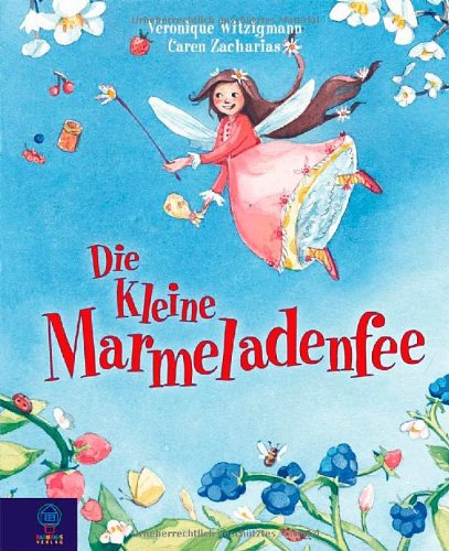 Die kleine Marmeladenfee: Die kleine Marmeladenfee Bd.1