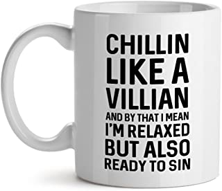 Chillin Like A Villain And By That I Mean I'M RelaxedBut Also Ready To Sin Saying Cool Phrase Awesome Quote - Mad Over Mugs - Inspirational Unique Popular Office Tea Coffee Mug Gift 11OZ