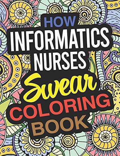 How Informatics Nurses Swear Coloring Book: An Informatics Nurse Coloring Book