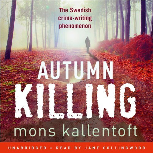 Autumn Killing     Malin Fors, Book 3              By:                                                                                                                                 Mons Kallentoft,                                                                                        Neil Smith (translator)                               Narrated by:                                                                                                                                 Jane Collingwood                      Length: 13 hrs and 54 mins     1 rating     Overall 1.0