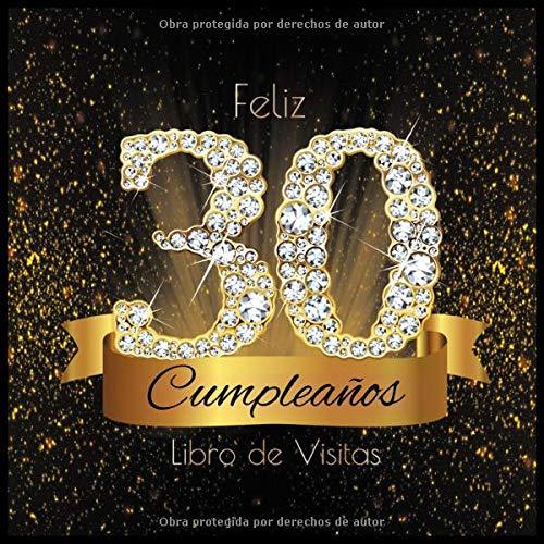 Feliz 30 Cumpleaños Libro de Visitas: Libro de Firmas Evento Fiesta I Encuadernación de Diamantes Negros y Dorados I Deseos por Escritos de Familiares ... I Feliz Cumple 30 años I Registro de Regalos